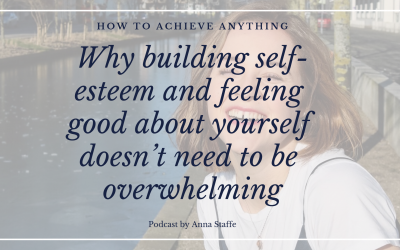 Why building self-esteem and feeling good about yourself doesn't need to be overwhelming