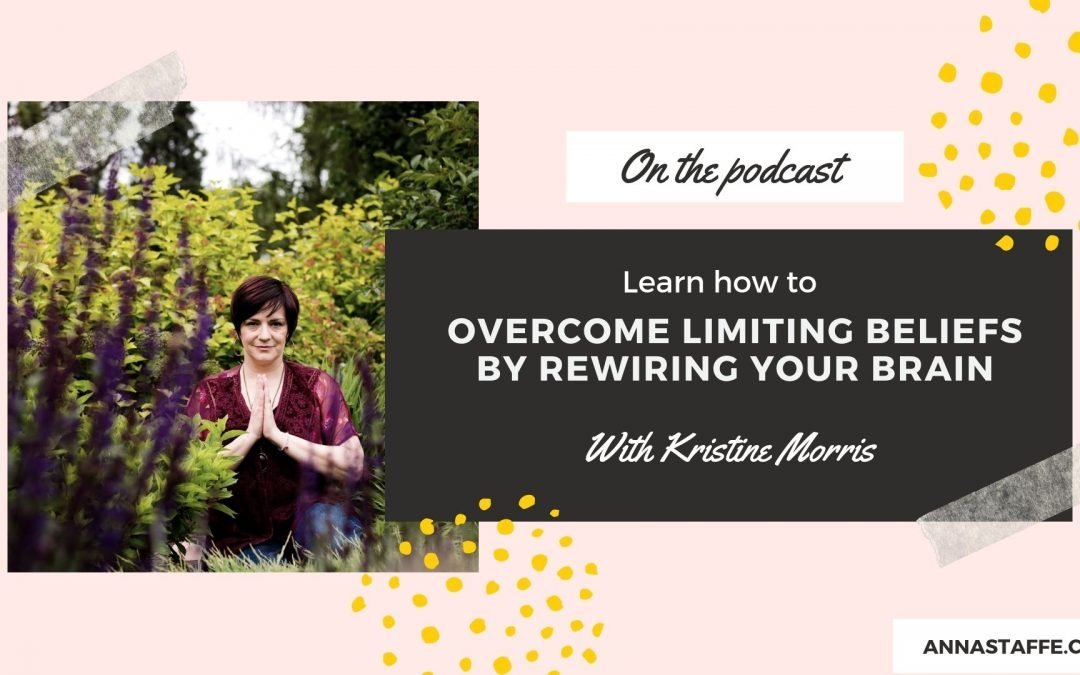 16. Learn how to overcome limiting beliefs by rewiring your brain with Kristine Morris